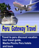 Peru travel and tourism guide, Tours and Hotels reservations, vacations holiday planner for Machu Picchu, Lima, Cusco, Cuzco and all of Peru.
